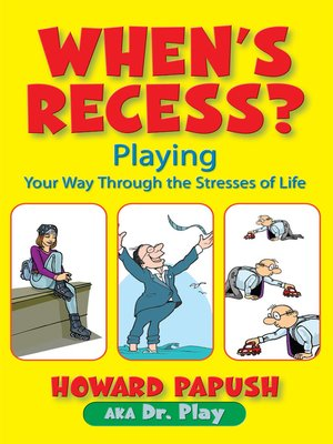 cover image of When's Recess? Playing Your Way Through the Stresses of Life