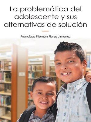 cover image of La Problemática Del Adolescente Y Sus Alternativas De Solución