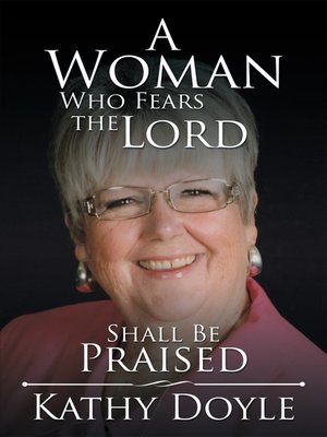 cover image of A Woman Who Fears the Lord Shall Be Praised