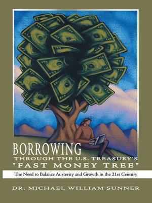 "cover image of Borrowing Through the U.S. Treasury's ""Fast Money Tree"""