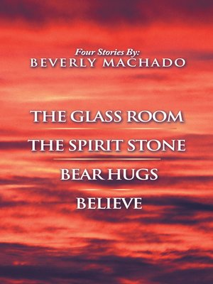 cover image of 1- The Glass Room 2- The Spirit Stone -3-bear Hugs-4- Believe