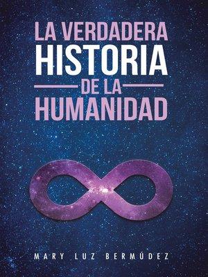 cover image of La Verdadera Historia De La Humanidad
