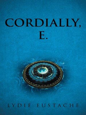 cover image of Cordially, E.