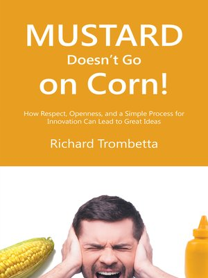 cover image of Mustard Doesn't Go on Corn!