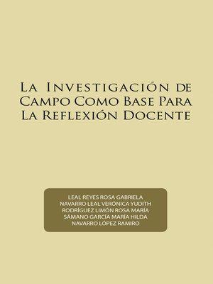 cover image of La Investigación De Campo Como Base Para La Reflexión Docente