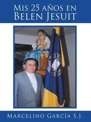 cover image of Mis 25 años en Belen Jesuit