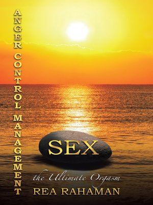 cover image of Anger Control Management Sex the Ultimate Orgasm