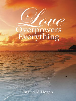 cover image of Love Overpowers Everything