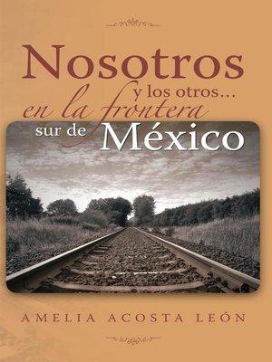 cover image of Nosotros Y Los Otros... En La Frontera Sur De México