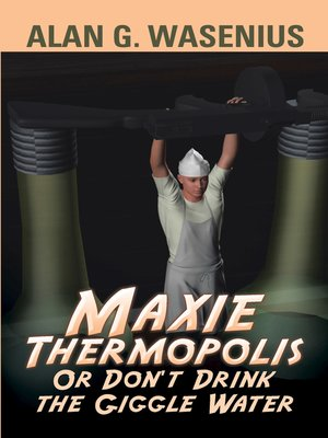 cover image of Maxie Thermopolis or Don'T Drink the Giggle Water