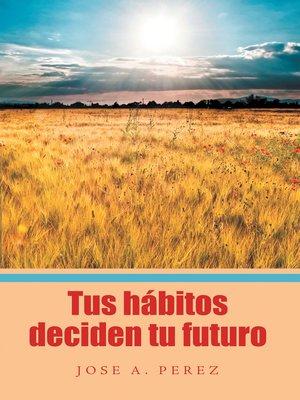 cover image of Tus hábitos deciden tu futuro