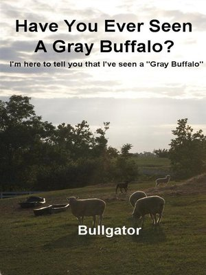 cover image of Have You Ever Seen A Gray Buffalo?