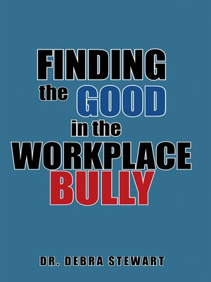 cover image of Finding the Good in the Workplace Bully