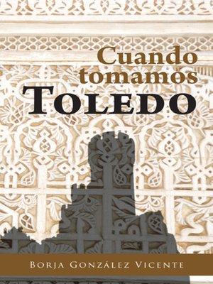 cover image of Cuando tomamos Toledo