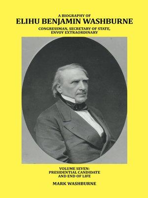 cover image of A Biography of Elihu Benjamin Washburne Congressman, Secretary of State, Envoy Extraordinary