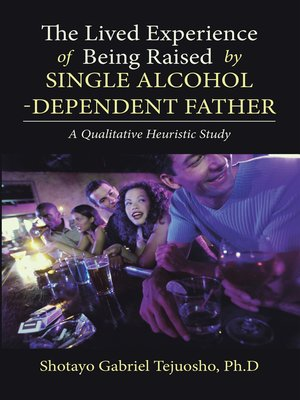 cover image of The Lived Experience of Being Raised by Single Alcohol-Dependent Father