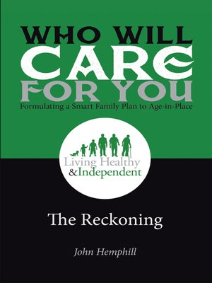 cover image of Who Will Care for You in Your Time of Need . . . Formulating a Smart Family Plan to Age-In-Place