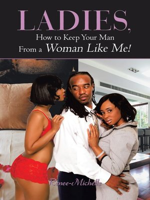 cover image of Ladies, How to Keep Your Man From a Woman Like Me!