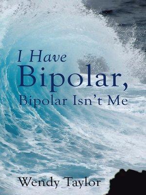 cover image of I Have Bipolar, Bipolar Isn'T Me