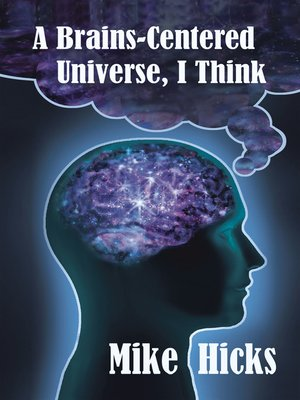 cover image of A Brains-Centered Universe, I Think