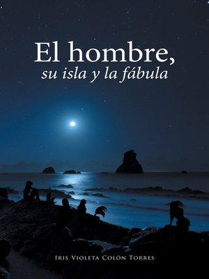 cover image of El Hombre, Su Isla Y La Fábula