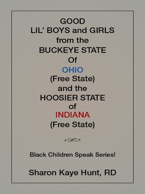 cover image of Good Li'L Boys and Girls from the Buckeye State of Ohio (Free State) and the Hoosier State of Indiana (Free State) Black Children Speak Series!