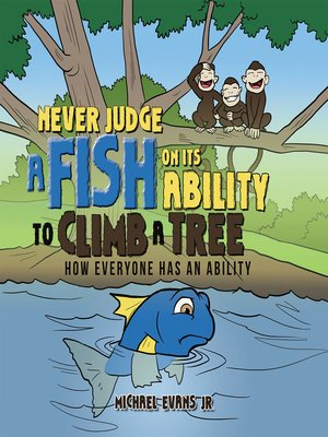 cover image of Never Judge a Fish on Its Ability to Climb a Tree