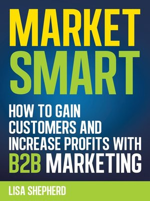 cover image of Market Smart:How to Gain Customers and Increase Profits with B2B Marketing