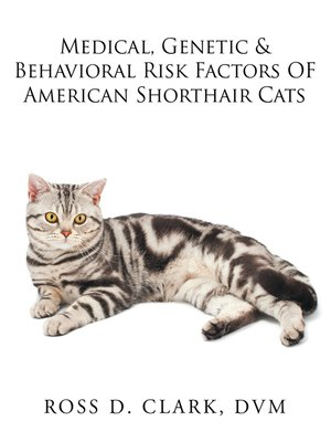 cover image of Medical, Genetic & Behavioral Risk Factors of American Shorthair Cats