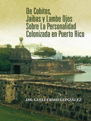 cover image of De Cobitos, Jaibas Y Lambe Ojos Sobre La Personalidad Colonizada En Puerto Rico