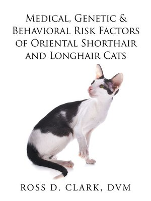 cover image of Medical, Genetic & Behavioral Risk Factors of Oriental Shorthair and Longhair Cats