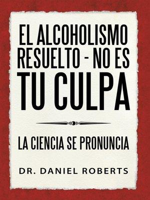 cover image of El alcoholismo resuelto--No es tu culpa