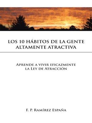 cover image of Los 10 Hábitos De La Gente Altamente Atractiva