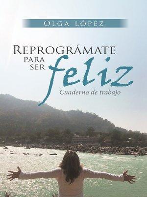cover image of Reprográmate Para Ser Feliz