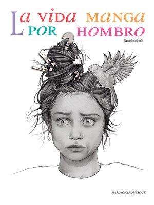 cover image of La vida manga por hombro