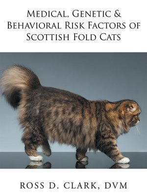 cover image of Medical, Genetic & Behavioral Risk Factors of Scottish Fold Cats