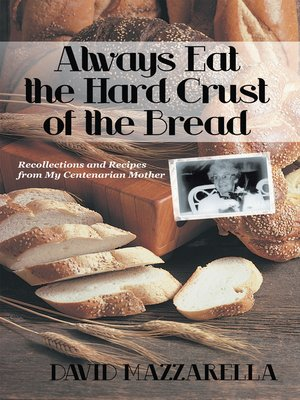 cover image of Always Eat the Hard Crust of the Bread