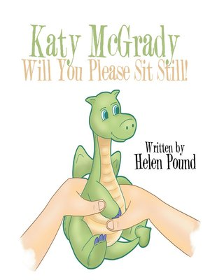 cover image of Katy Mcgrady Will You Please Sit Still!