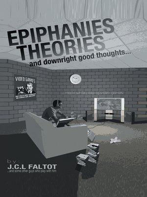 cover image of Epiphanies, Theories, And Downright Good Thoughts...Made While Playing Video Games