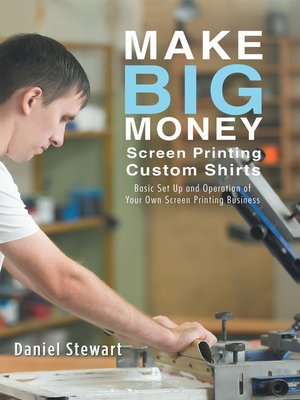 cover image of Make Big Money Screen Printing Custom Shirts