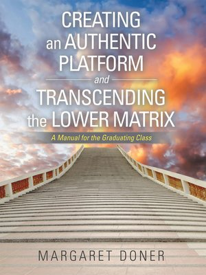 cover image of Creating an Authentic Platform and Transcending the Lower Matrix