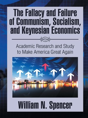cover image of The Fallacy and Failure of Communism, Socialism, and Keynesian Economics