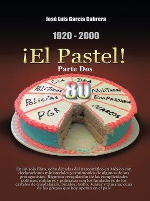 cover image of 1920-2000 ¡El Pastel! Parte Dos
