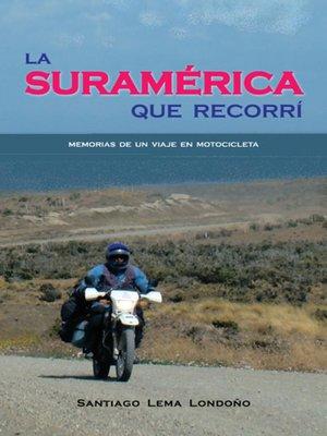cover image of La Suramérica que Recorrí