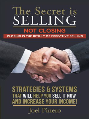 cover image of The Secret Is Selling Not Closing. Closing is the Result of Effective Selling.