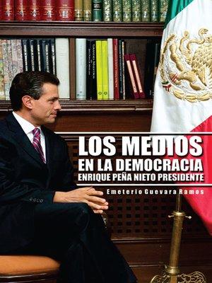 cover image of LOS MEDIOS EN LA DEMOCRACIA ENRIQUE PEÑA NIETO PRESIDENTE
