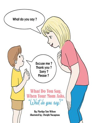 """cover image of What Do You Say, When Your Mom Asks, """"What Do You Say?"""""""