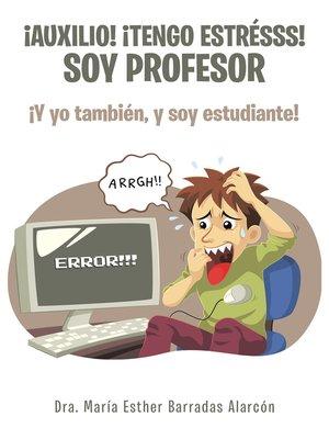 cover image of ¡Auxilio! ¡Tengo Estrésss! Soy Profesor
