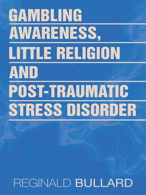 cover image of Gambling Awareness, Little Religion and Post-Traumatic Stress Disorder