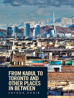 cover image of From Kabul to Toronto and Other Places in Between